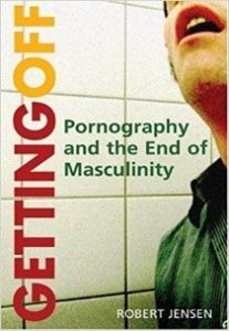 Getting Off: Pornography and the End of Masculinity.