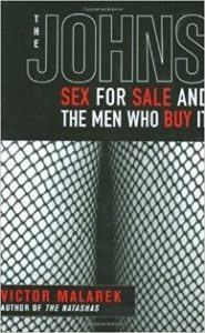 he Johns: Sex for Sale and the Men Who Buy It.