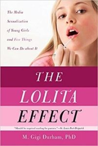 The Lolita Effect: The Media Sexualization of Young Girls and What We Can Do About It.